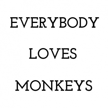 Every Body Loves Monkeys